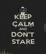 KEEP CALM AND DON'T STARE - Personalised Poster A4 size