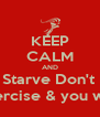 KEEP CALM AND Don't Starve Don't Binge Eat right, Exercise & you will get there - Personalised Poster A4 size