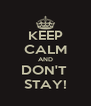 KEEP CALM AND DON'T  STAY! - Personalised Poster A4 size
