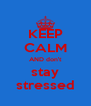 KEEP CALM AND don't stay stressed - Personalised Poster A4 size