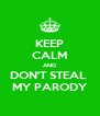 KEEP CALM AND DON'T STEAL  MY PARODY - Personalised Poster A4 size