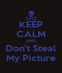 KEEP CALM AND Don't Steal My Picture - Personalised Poster A4 size