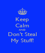 Keep Calm AND Don't Steal My Stuff! - Personalised Poster A4 size