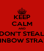 KEEP CALM AND DON'T STEAL RAINBOW STRAWS - Personalised Poster A4 size