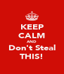 KEEP CALM AND Don't Steal THIS! - Personalised Poster A4 size