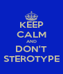 KEEP CALM AND DON'T STEROTYPE - Personalised Poster A4 size