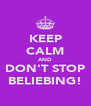 KEEP CALM AND DON'T STOP BELIEBING! - Personalised Poster A4 size