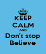 KEEP CALM AND Don't stop Believe - Personalised Poster A4 size