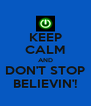 KEEP CALM AND DON'T STOP BELIEVIN'! - Personalised Poster A4 size