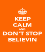 KEEP CALM AND DON'T STOP BELIEVIN - Personalised Poster A4 size