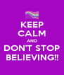 KEEP CALM AND DON'T STOP BELIEVING!! - Personalised Poster A4 size