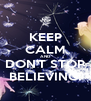 KEEP CALM AND DON'T STOP BELIEVING! - Personalised Poster A4 size