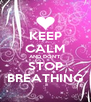 KEEP CALM AND DON'T STOP BREATHING - Personalised Poster A4 size