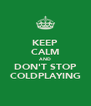 KEEP CALM AND DON'T STOP COLDPLAYING - Personalised Poster A4 size