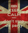 KEEP CALM AND don't stop de party - Personalised Poster A4 size