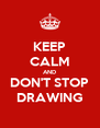 KEEP CALM AND DON'T STOP DRAWING - Personalised Poster A4 size