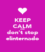 KEEP CALM AND don't stop elinternado - Personalised Poster A4 size