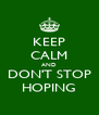 KEEP CALM AND DON'T STOP HOPING - Personalised Poster A4 size
