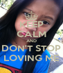 KEEP CALM AND DON'T STOP LOVING ME - Personalised Poster A4 size