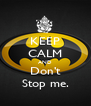 KEEP CALM AND Don't Stop me. - Personalised Poster A4 size