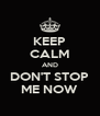 KEEP CALM AND DON'T STOP ME NOW - Personalised Poster A4 size