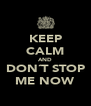 KEEP CALM AND DON´T STOP ME NOW - Personalised Poster A4 size