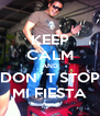 KEEP CALM AND DON´T STOP MI FIESTA - Personalised Poster A4 size