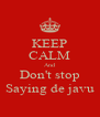 KEEP CALM And Don't stop Saying de javu - Personalised Poster A4 size