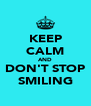 KEEP CALM AND DON'T STOP SMILING - Personalised Poster A4 size