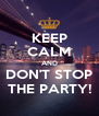 KEEP CALM AND DON'T STOP THE PARTY! - Personalised Poster A4 size