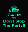 KEEP CALM AND Don't Stop The Party!! - Personalised Poster A4 size