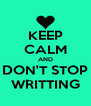 KEEP CALM AND DON'T STOP WRITTING - Personalised Poster A4 size