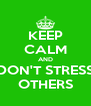 KEEP CALM AND DON'T STRESS OTHERS - Personalised Poster A4 size