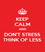 KEEP CALM AND DON'T STRESS THINK OF LESS - Personalised Poster A4 size