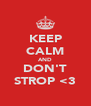 KEEP CALM AND DON'T STROP <3 - Personalised Poster A4 size