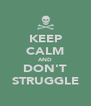 KEEP CALM AND DON'T STRUGGLE - Personalised Poster A4 size