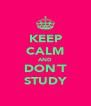 KEEP CALM AND DON´T STUDY - Personalised Poster A4 size