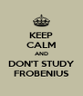 KEEP CALM AND DON'T STUDY FROBENIUS - Personalised Poster A4 size