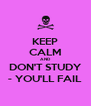 KEEP CALM AND DON'T STUDY - YOU'LL FAIL - Personalised Poster A4 size