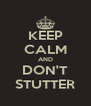 KEEP CALM AND DON'T STUTTER - Personalised Poster A4 size