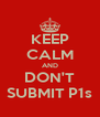 KEEP CALM AND DON'T SUBMIT P1s - Personalised Poster A4 size