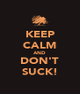 KEEP CALM AND DON'T SUCK! - Personalised Poster A4 size