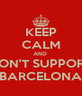 KEEP CALM AND  DON'T SUPPORT BARCELONA - Personalised Poster A4 size