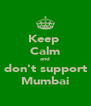 Keep  Calm and don't support Mumbai - Personalised Poster A4 size