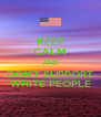 KEEP CALM AND DON'T SUPPORT WHITE PEOPLE - Personalised Poster A4 size