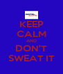 KEEP CALM AND DON'T SWEAT IT - Personalised Poster A4 size