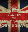 KEEP CALM AND DON'T SWEAT  JOSH'S SWAG - Personalised Poster A4 size