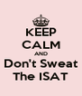 KEEP CALM AND Don't Sweat The ISAT - Personalised Poster A4 size