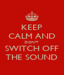 KEEP CALM AND DON'T SWITCH OFF THE SOUND - Personalised Poster A4 size