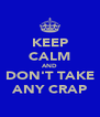 KEEP CALM AND DON'T TAKE ANY CRAP - Personalised Poster A4 size